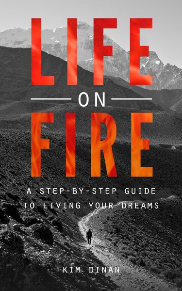 Life On Fire - A Step by Step Guide to Following Your Dreams